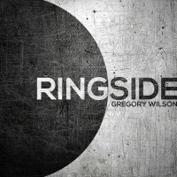 Ringside by Gregory Wilson
