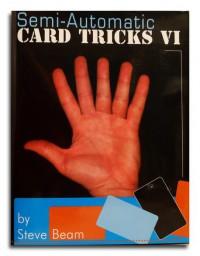 Semi-Automatic Card Tricks Vol 6 By Steve Beam