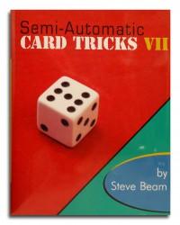 Semi-Automatic Card Tricks Vol 7 By Steve Beam
