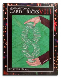 Semi-Automatic Card Tricks Vol 8 By Steve Beam