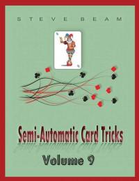 Semi-Automatic Card Tricks Vol 9 By Steve Beam