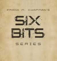 Six Bits, Another Six Bits and Six Bits More By Frank M. Chapman