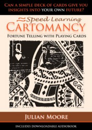 Speed Learning Cartomancy Fortune Telling with Playing Cards by Julian Moore