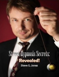 Street Hypnosis Secrets Revealed! by Dr. Steve G. Jones, Ed.D.