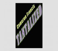 "TANTALIZED: Seven Effects Inspired By ""The Tantalizer"" by Cameron Francis"