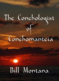 THE CONCHOLOGIST OF CONCHOMANTEIA by BILL MONTANA