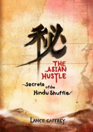 The Asian Hustle (Secrets of the Hindu Shuffle) by Lance Caffrey