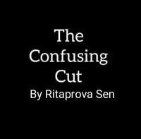 The Confusing False Cut By Ritaprova Sen