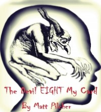 The Devil Eight My Card – By Matt Pilcher