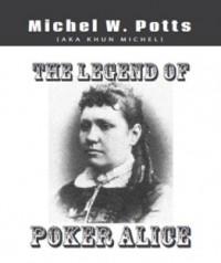 The Legend of Poker Alice By Michel Potts