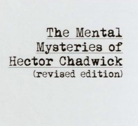 The Mental Mysteries of Hector Chadwick (Revised Edition) by Hector Chadwick