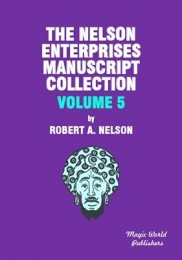 The Nelson Enterprises Manuscript Collection 5 by Robert A Nelson