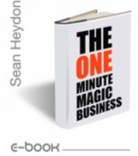 The One Minute Magic Business by Sean Heydon