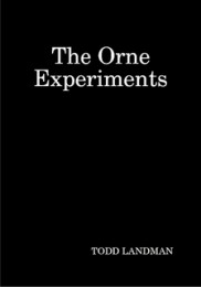 The Orne Experiments By Todd Landman