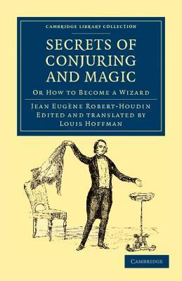 The Secrets of Conjuring and Magic or HOW TO BECOME A WIZARD by ROBERT-HOUDIN
