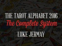 The Tarot Alphabet 2016 The Complete System by Luke Jermay