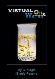 Virtual Oil and Water by Biagio Fasano