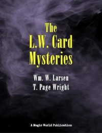 William Larsen & Page Wright – More L.W. Card Mysteries