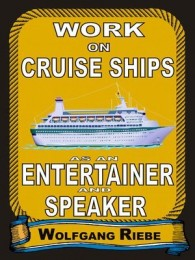 Working On Cruise Ships as an Entertainer & Speaker  by Wolfgang Riebe