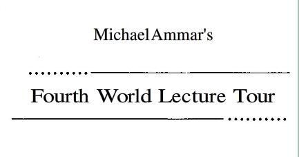 Fourth World Lecture Tour by Michael Ammar