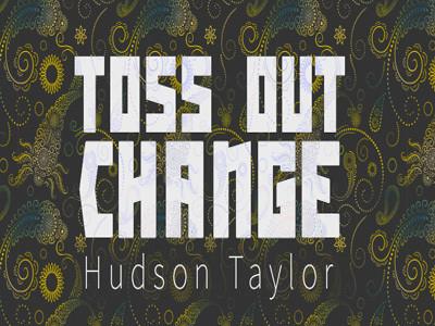 Toss Out Change by Hudson Taylor