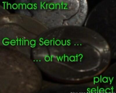 Getting Serious or what by Thomas Krantz