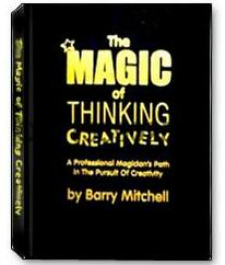 The Magic of Thinking Creatively by Barry Mitchell