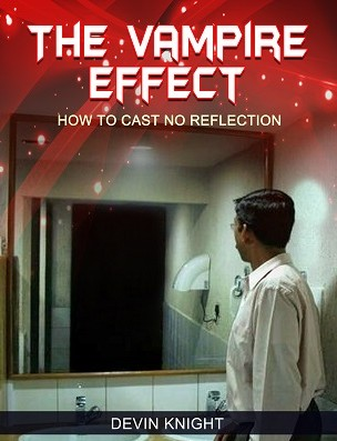 The Vampire Effect how to cast no reflection by Devin Knight