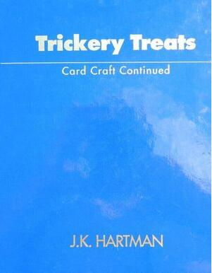 Trickery Treats Card Craft Continued by JK Hartman