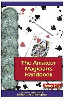 The Amateur Magicians Handbook by Henry Hay
