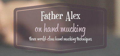 On Hand Mucking by Father Alex