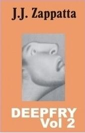 Deepfry Vol 2 by J. J. Zappatta