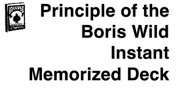 Principle of the Boris Wild Instant Memorized Deck by Boris Wild
