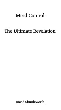 Mind Control The Ultimate Revelation by David Shuttleworth