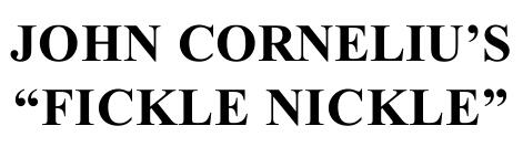 Fickle Nickle Redux by John Cornelius