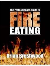 Professionals Guide to Fire Eating by Brian Brushwood