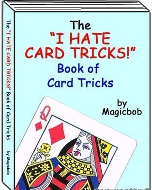 I Hate Card Tricks by Magicbob