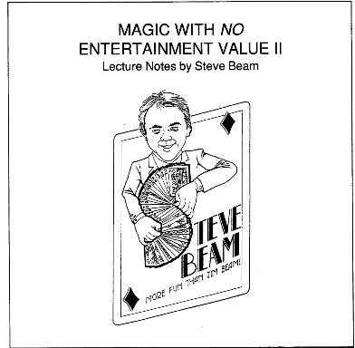 Magic With No Entertainment Value II by Steve Beam