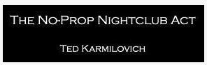No-Prop Nightclub Act by Ted Karmilovich