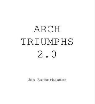Arch Triumphs 2.0 by Jon Racherbaumer