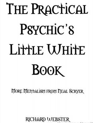 The Practical Psychic's Little White Book by Richard Webster