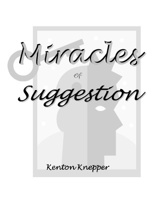 Miracles of Suggestion by Kenton Knepper