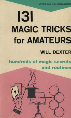 131 Magic Tricks for Amateurs by Will Dexter
